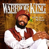 Tell Me How Me Sound [Remastered] by Warrior King
