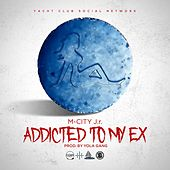 Addicted to My Ex by M City J.R.
