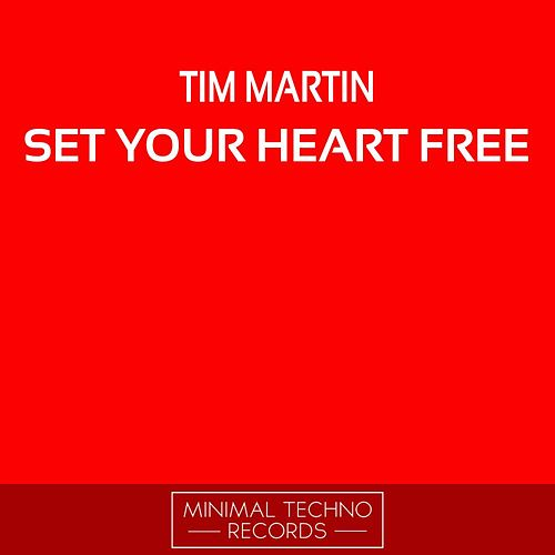 Set Your Heart Free by Tim Martin