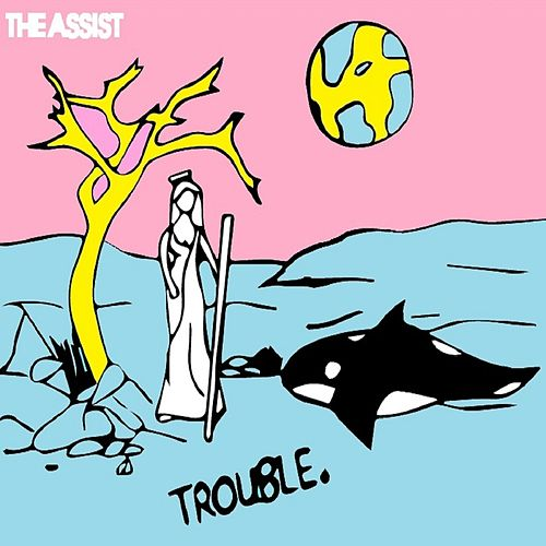 Trouble by Assist