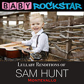 Lullaby Renditions of Sam Hunt - Montevallo by Baby Rockstar