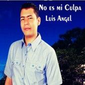 No Es Mi Culpa by Luis Angel