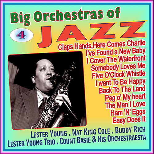 Big Orchestras of the Jazz - Vol. IV by Lester Young