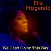 We Can't Go on This Way von Ella Fitzgerald