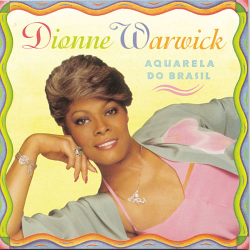 Aquarela Do Brasil by Dionne Warwick