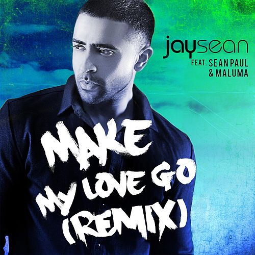 Make My Love Go (Remix) [feat. Sean Paul & Maluma] by Jay Sean