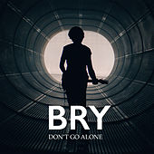 Don't Go Alone by Bry