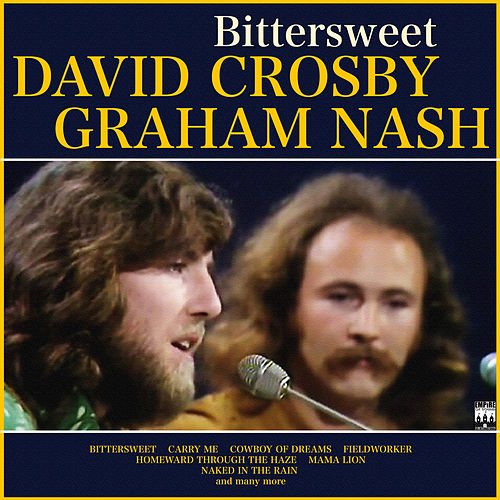 Crosby and Nash - Bittersweet by Crosby & Nash