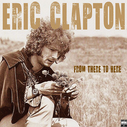 Eric Clapton - From There to Here by Eric Clapton