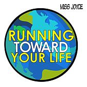 Running Toward Your Life by Miss Joyce