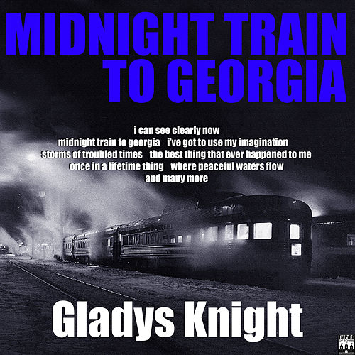 Midnight Train To Georgia by Gladys Knight