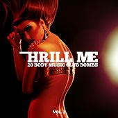 Thrill Me, Vol. 2 - 20 Body Music Club Bombs by Various Artists