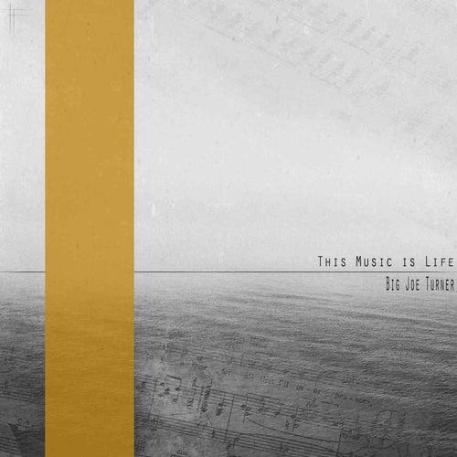 This Music is Life (Remastered) von Big Joe Turner