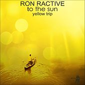 To the Sun (Yellow Trip) by Ron Ractive