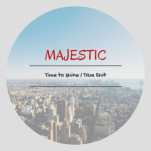 Time to Shine / True Shit by Majestic