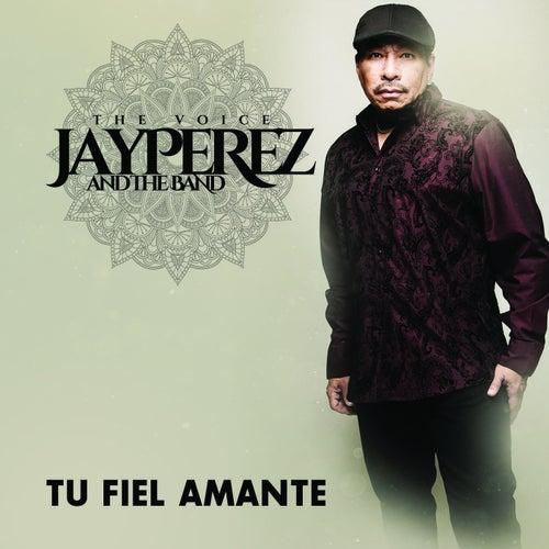 Tu Fiel Amante by Jay Perez