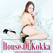 The House of Kokka (Fashion and Fashinating House Music) by Various Artists