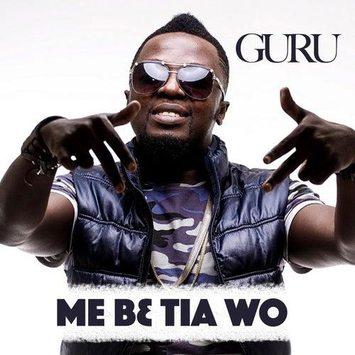 Me B3 Tia Wo by Guru