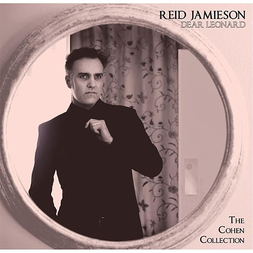 Dear Leonard: The Cohen Collection by Reid Jamieson