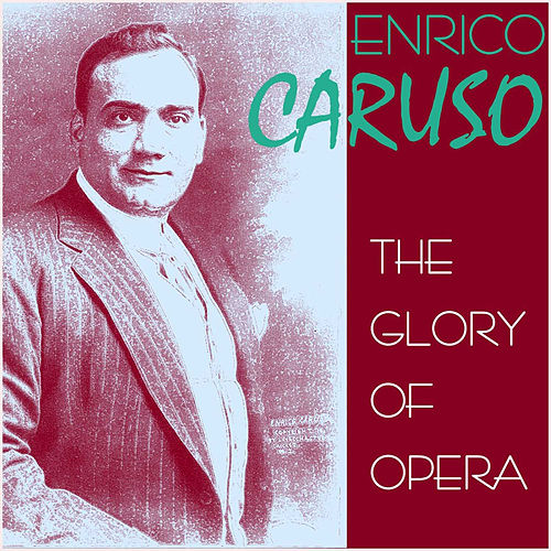 The Glory of Opera by Enrico Caruso