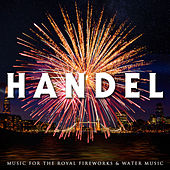 Handel: Music for the Royal Fireworks and Water Music by Various Artists