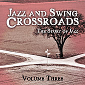 Jazz and Swing Crossroads - The Story of Jazz, Vol. 3 von Various Artists