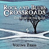 Rock and Blues Crossroads - The Story of the Blues, Vol. 3 von Various Artists