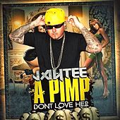 A Pimp Don't Love Her by Jay Tee