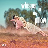 Whisper On My Pillow, Vol. 1 by Various Artists