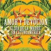 Amor y Devoción: El Día de la Madre en Latinoamérica by Various Artists
