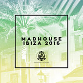 Madhouse Ibiza 2016 by Various Artists