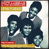 Patti Labelle & The Bluebelles - I Sold My Heart To The Junkman by Patti Labelle & The Bluebelles