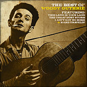 Woody Guthrie - The Best of Woody Guthrie by Woody Guthrie