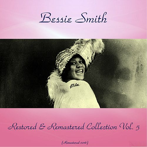 Bessie Smith Restored & Remastered Collection, Vol. 5 (All Tracks Remastered 2016) von Bessie Smith