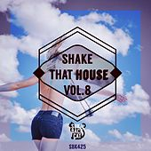Shake That House, Vol. 8 by Various Artists