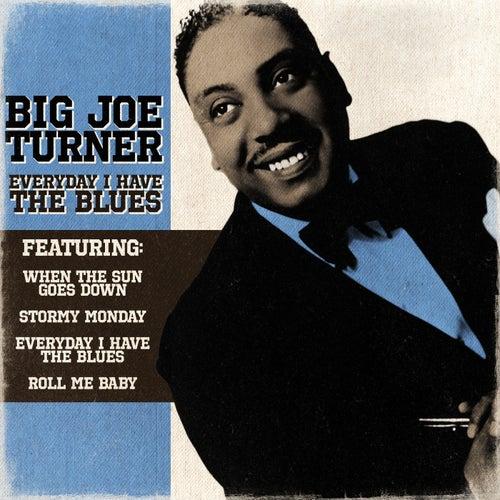 Big Joe Turner - Everyday I Have The Blues by Big Joe Turner
