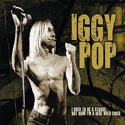 I Used To Be A Stooge But Now I'm A Real Wild Child von Iggy Pop