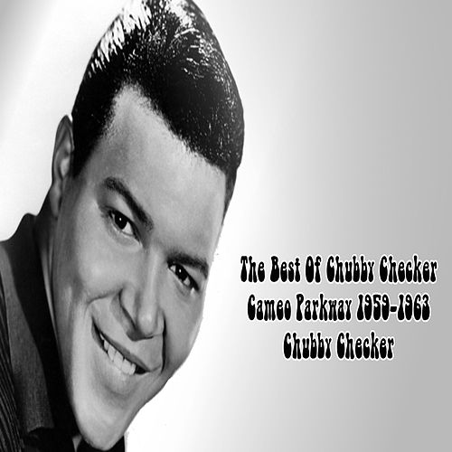 The Best Of Chubby Checker Cameo Parkway 1959-1963 by Chubby Checker