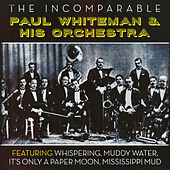 The Incomparable Paul Whiteman & His Orchestra by Paul Whiteman