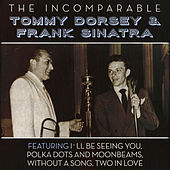 The Incomparable Tommy Dorsey & Frank Sinatra von Tommy Dorsey