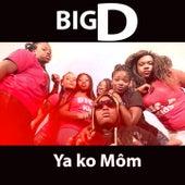 Ya Ko Môm by Big D