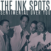 The Ink Spots - Sentimental Over You by The Ink Spots