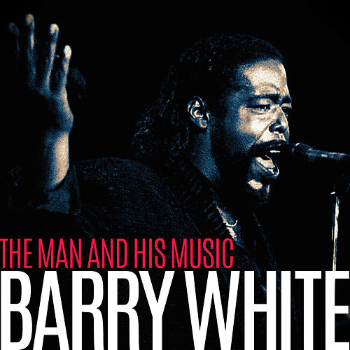 Barry White - The Man and His Music von Barry White
