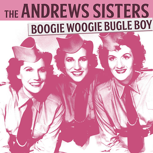 The Andrews Sisters - Boogie Woogie Bugle Boy by The Andrews Sisters