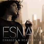 Changes & Rearranges by Esnavi