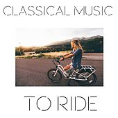 Classical Music to Ride by Various Artists