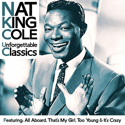 Nat King Cole - Unforgettable Classics by Nat King Cole