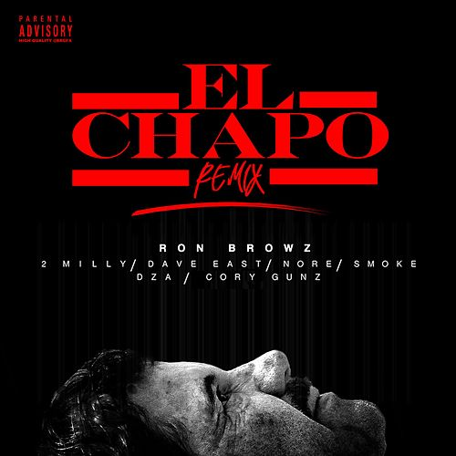 El Chapo (Remix) [feat. 2 Milly, Dave East, N.O.R.E., Smoke DZA & Cory Gunz] by Ron Browz