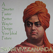 A Smarter Faster Better Way to Design Your Ideal Future by Swami Vivekananda
