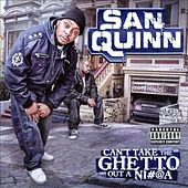 Can't Take the Ghetto out a Ni#@a by San Quinn